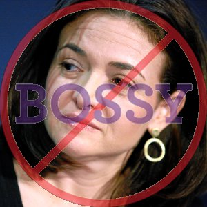 "Sheryl Sandberg wants to ""lean in"" and ban the word ""bossy."""